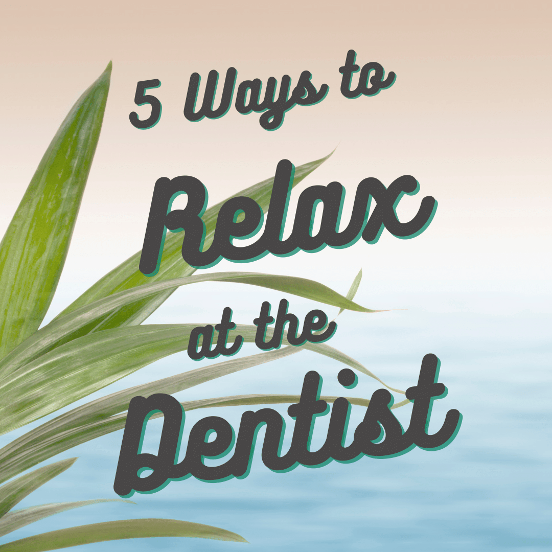 5 ways to relax at the dentist